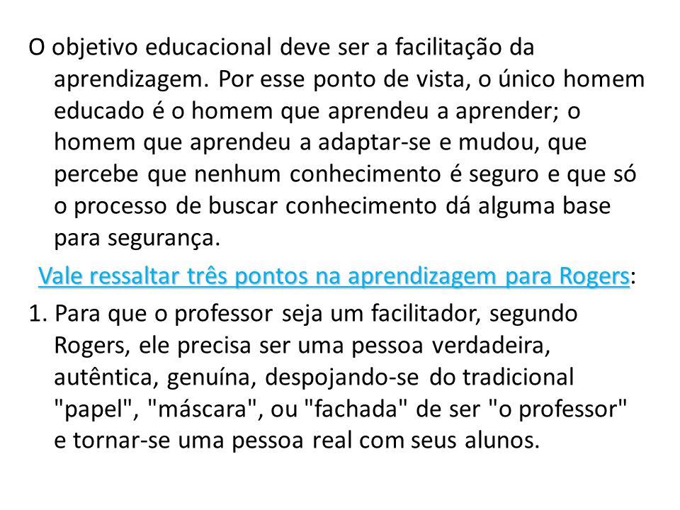 O objetivo educacional deve ser a facilitação da aprendizagem