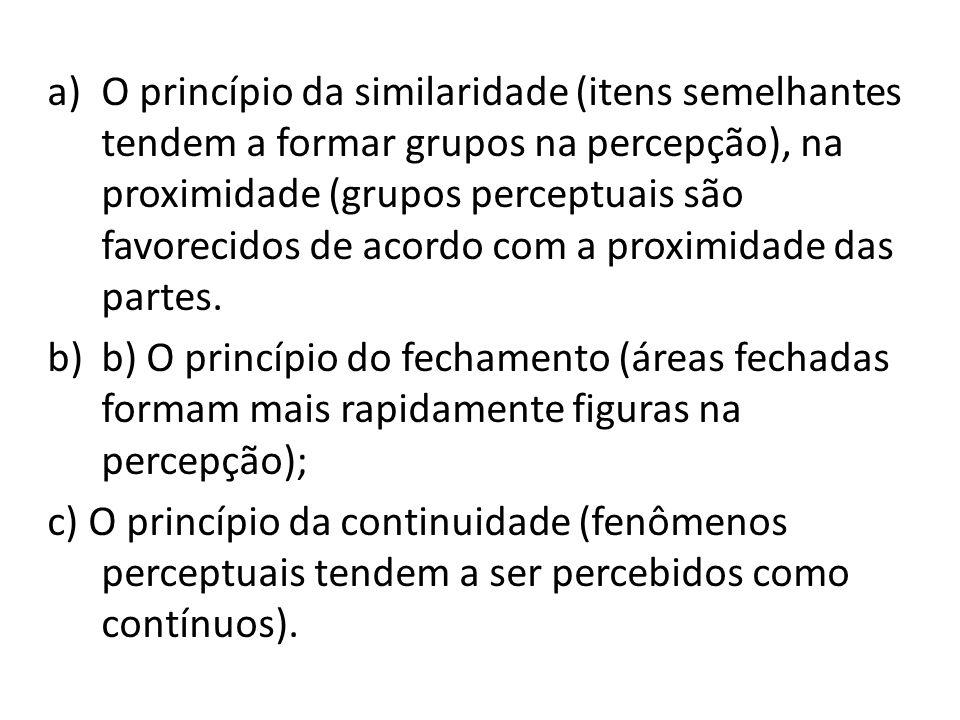 O princípio da similaridade (itens semelhantes tendem a formar grupos na percepção), na proximidade (grupos perceptuais são favorecidos de acordo com a proximidade das partes.