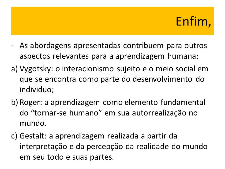 Enfim, As abordagens apresentadas contribuem para outros aspectos relevantes para a aprendizagem humana:
