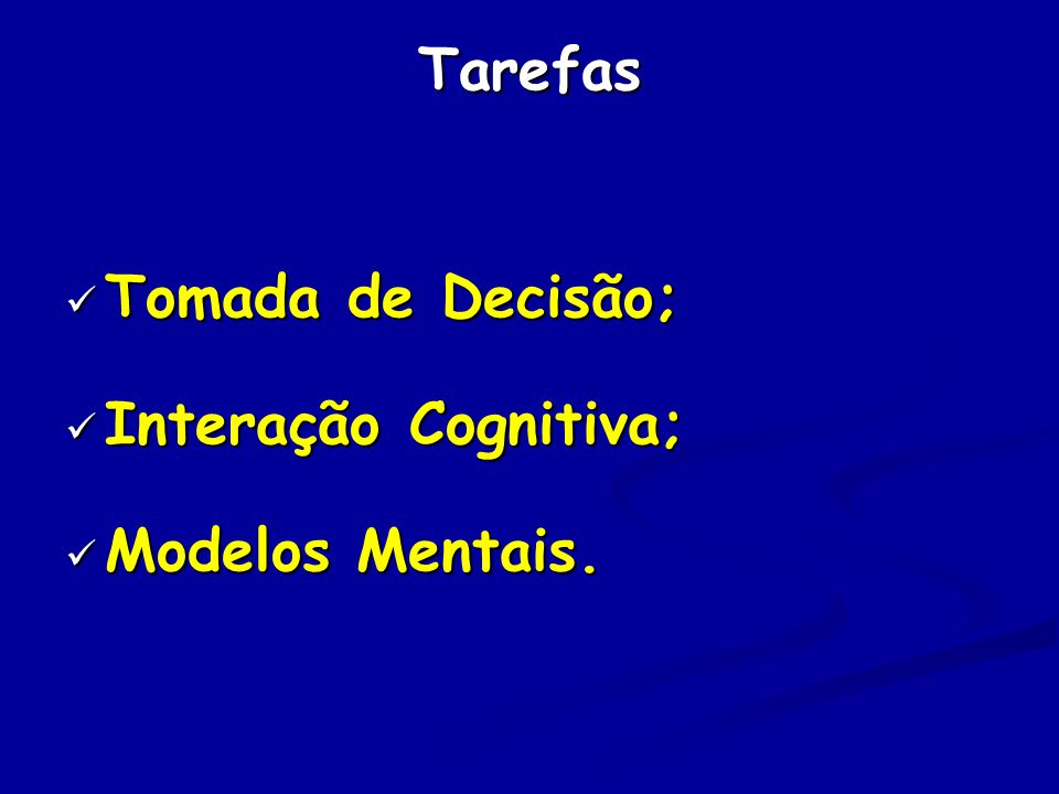 Tarefas Tomada de Decisão; Interação Cognitiva; Modelos Mentais.