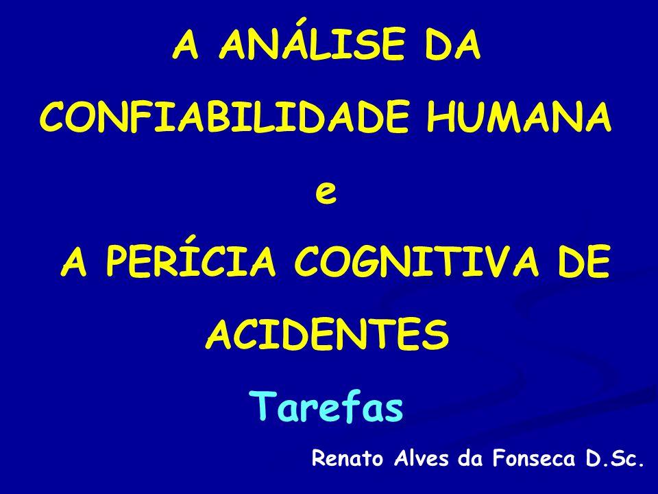 A ANÁLISE DA CONFIABILIDADE HUMANA e A PERÍCIA COGNITIVA DE ACIDENTES Tarefas