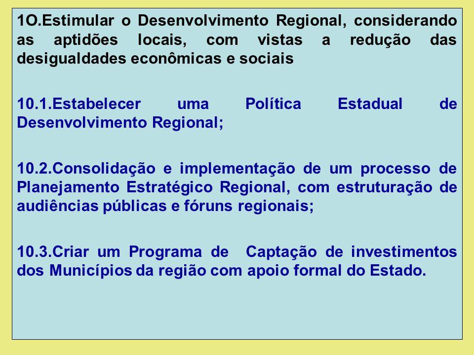 1O.Estimular o Desenvolvimento Regional, considerando as aptidões locais, com vistas a redução das desigualdades econômicas e sociais