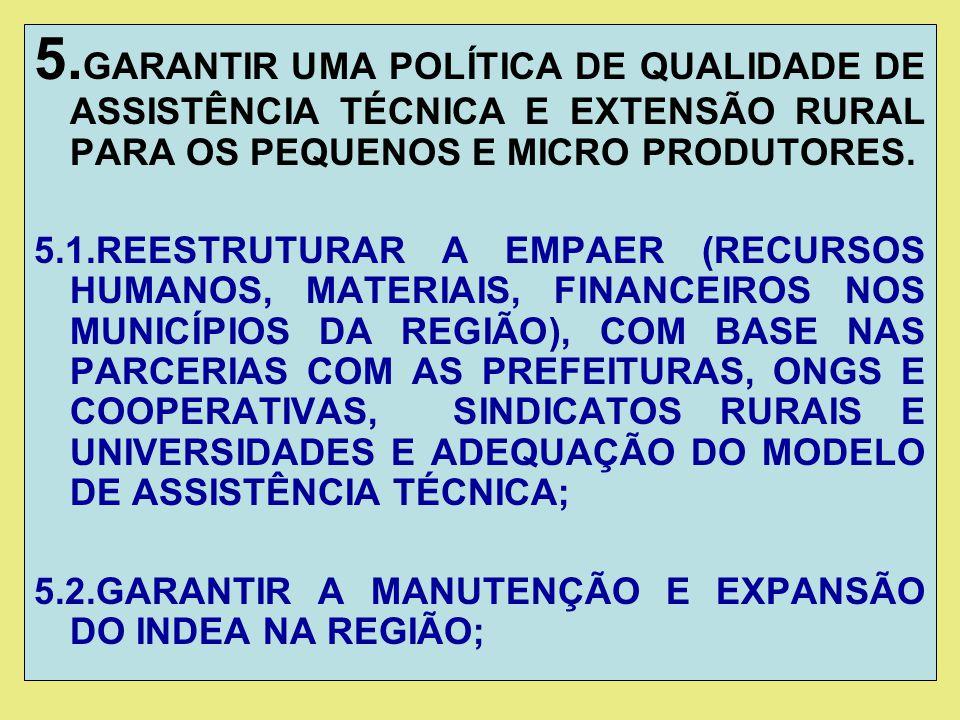 5.GARANTIR UMA POLÍTICA DE QUALIDADE DE ASSISTÊNCIA TÉCNICA E EXTENSÃO RURAL PARA OS PEQUENOS E MICRO PRODUTORES.