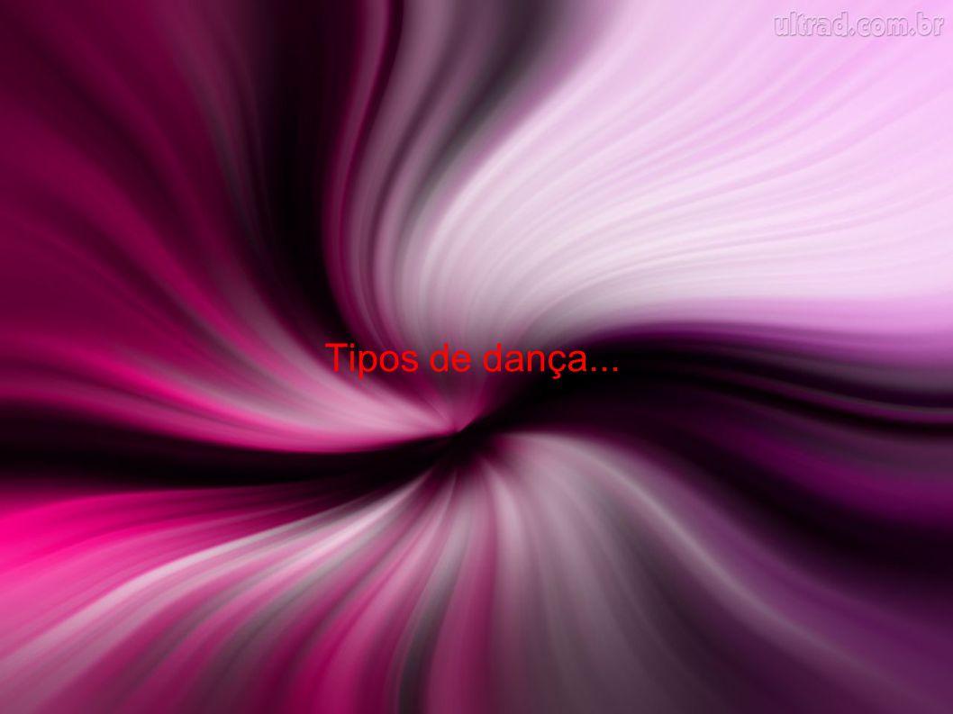 Tipos de dança...