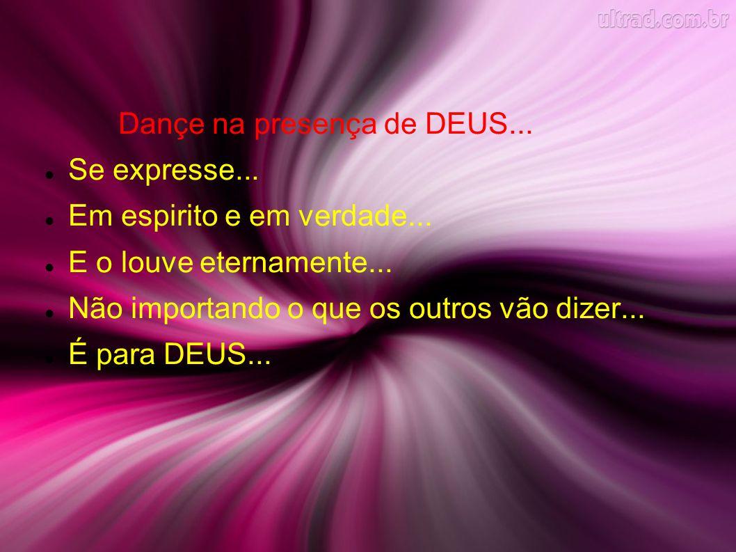 Dançe na presença de DEUS...