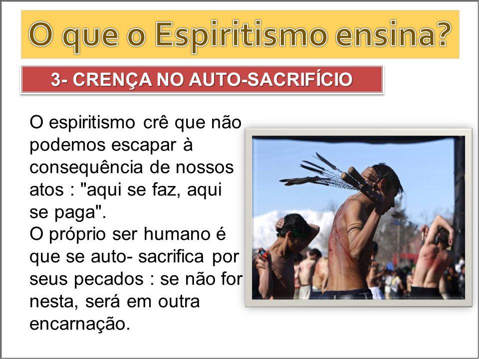 O que o Espiritismo ensina 3- CRENÇA NO AUTO-SACRIFÍCIO