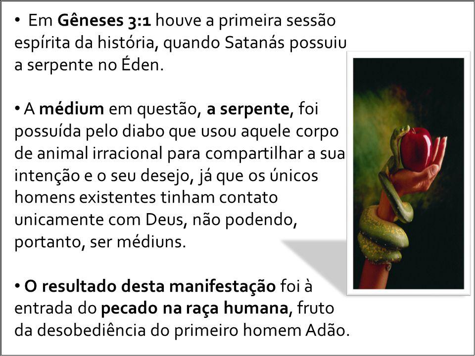 Em Gêneses 3:1 houve a primeira sessão espírita da história, quando Satanás possuiu a serpente no Éden.