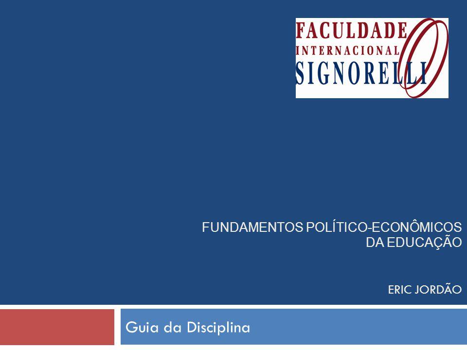 FUNDAMENTOS POLÍTICO-ECONÔMICOS DA EDUCAÇÃO Eric Jordão
