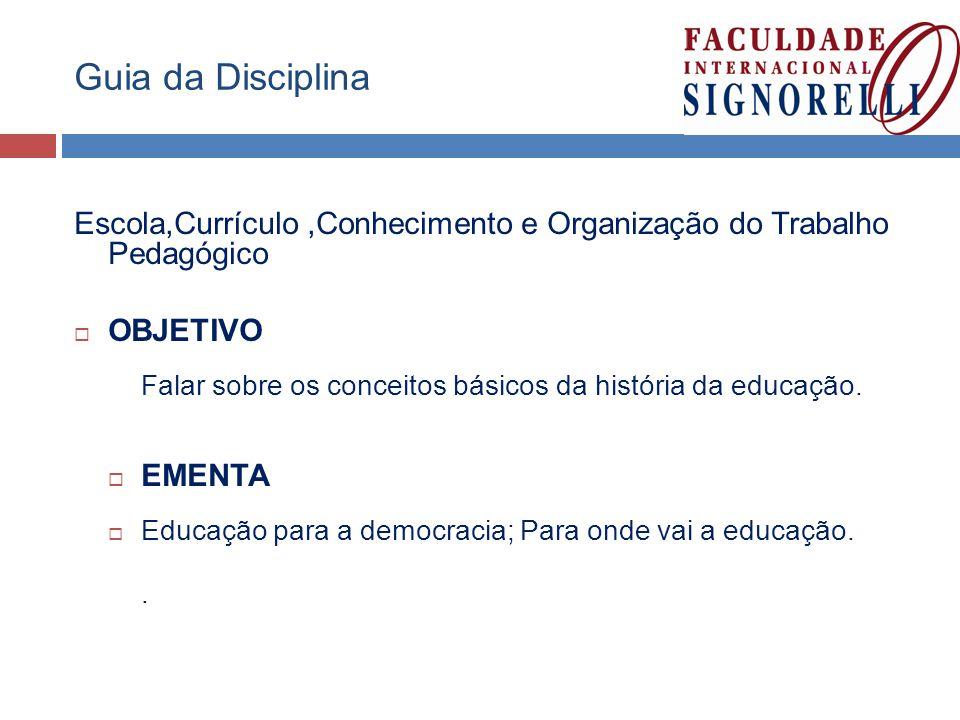 Guia da Disciplina Escola,Currículo ,Conhecimento e Organização do Trabalho Pedagógico. OBJETIVO.