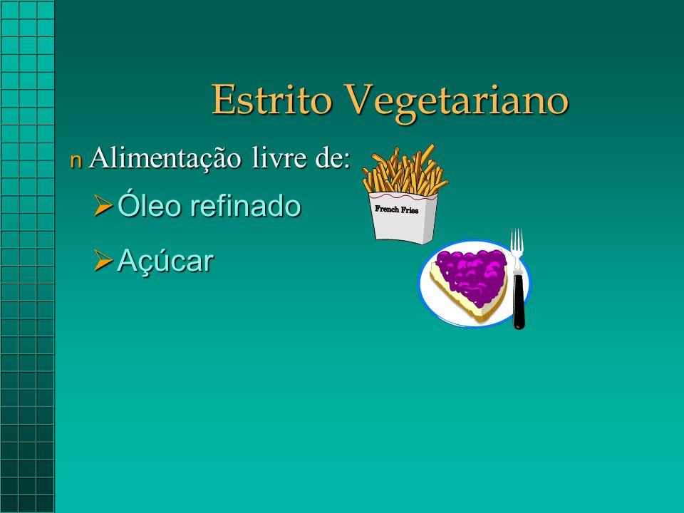Estrito Vegetariano Alimentação livre de: Óleo refinado Açúcar