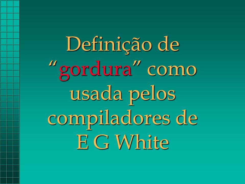 Definição de gordura como usada pelos compiladores de E G White