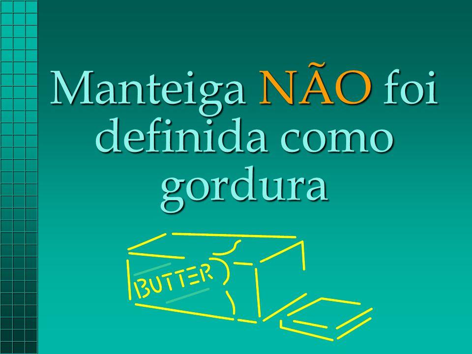 Manteiga NÃO foi definida como gordura