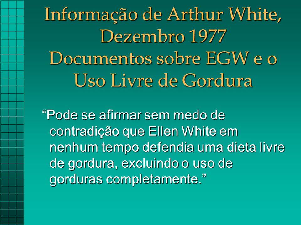 Informação de Arthur White, Dezembro 1977 Documentos sobre EGW e o Uso Livre de Gordura