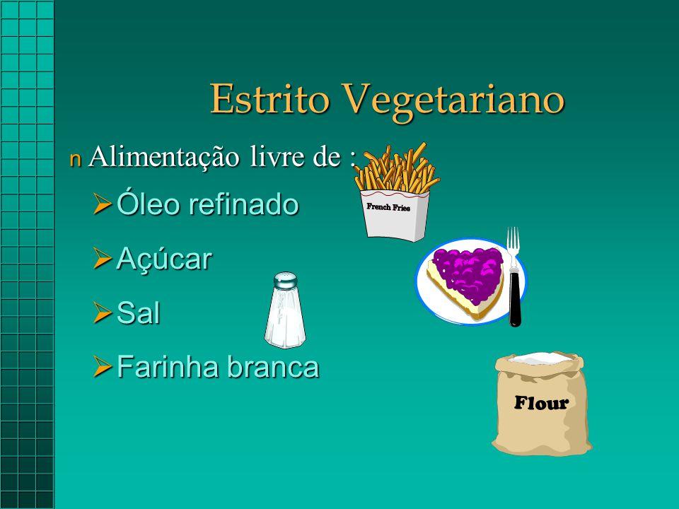 Estrito Vegetariano Alimentação livre de : Óleo refinado Açúcar Sal