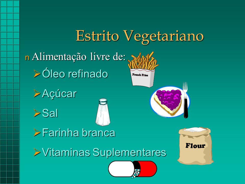 Estrito Vegetariano Alimentação livre de: Óleo refinado Açúcar Sal