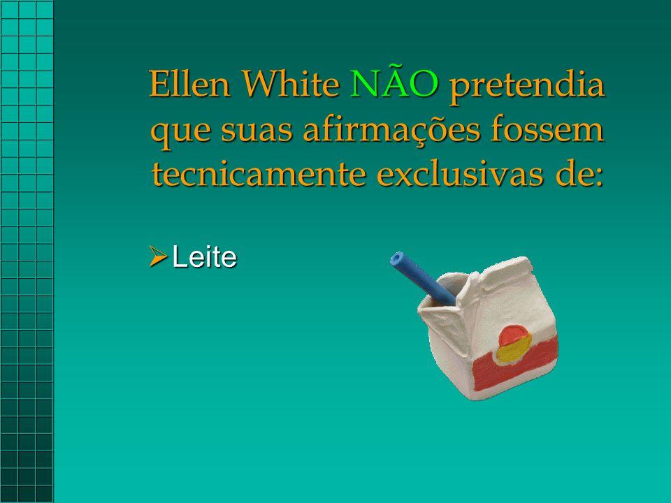 Ellen White NÃO pretendia que suas afirmações fossem tecnicamente exclusivas de: