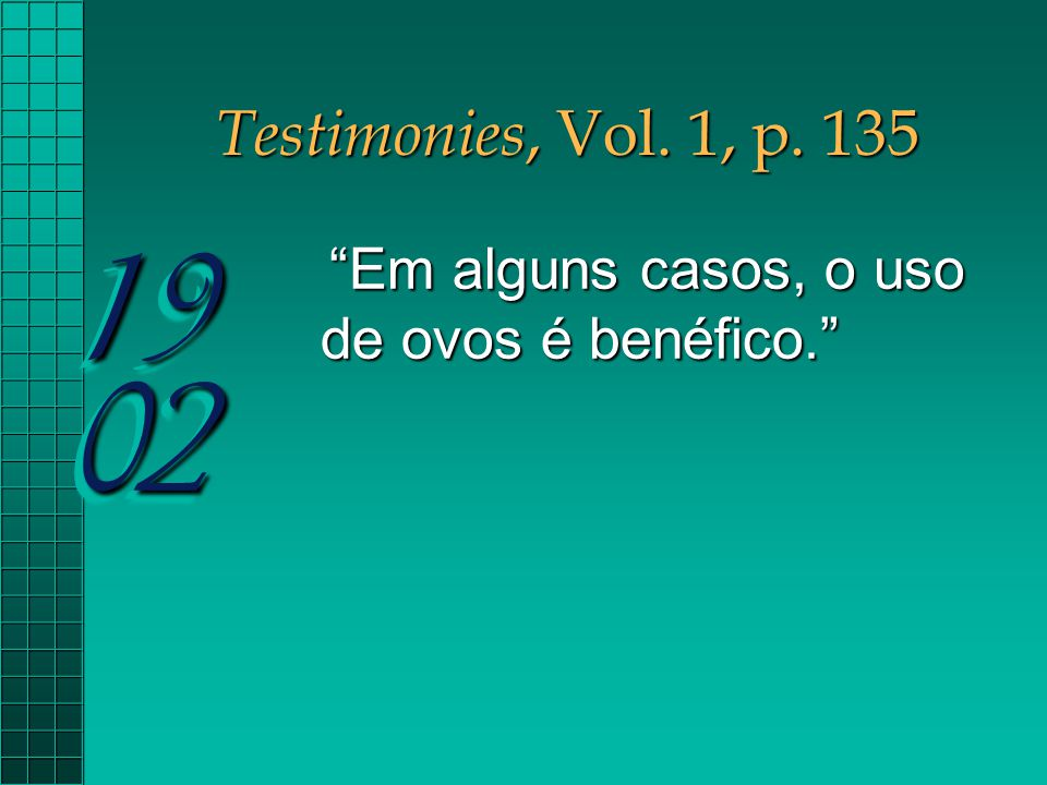 Testimonies, Vol. 1, p. 135 19 02 Em alguns casos, o uso de ovos é benéfico.