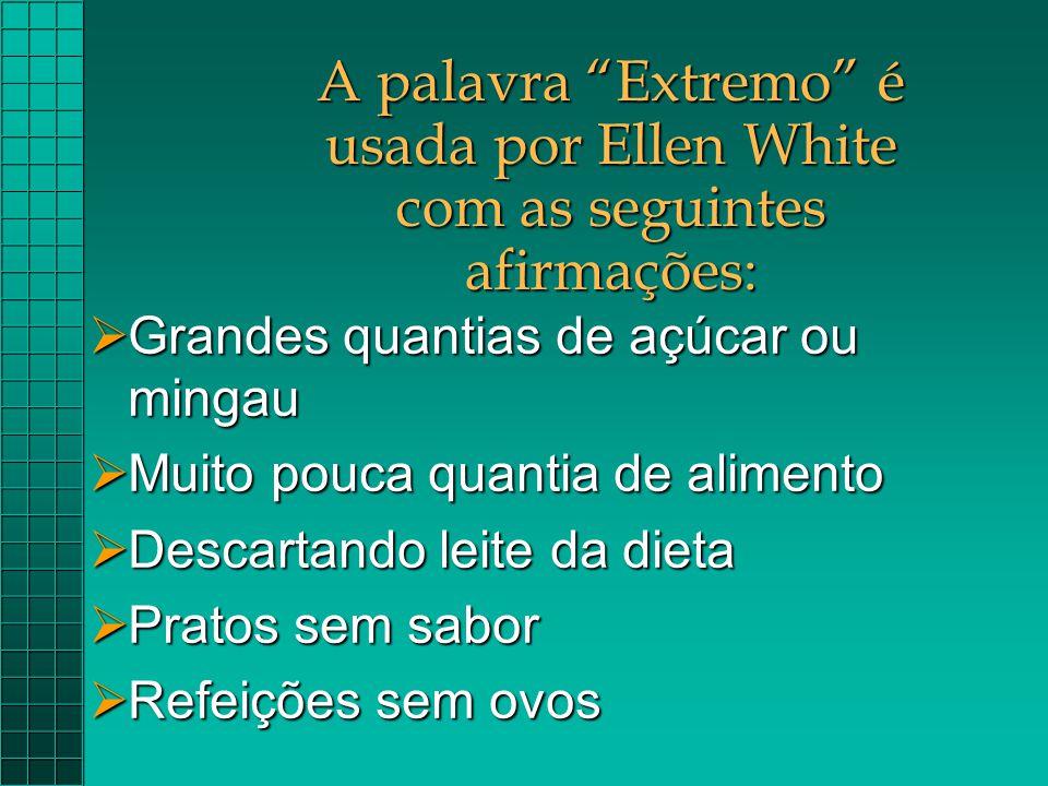 A palavra Extremo é usada por Ellen White com as seguintes afirmações: