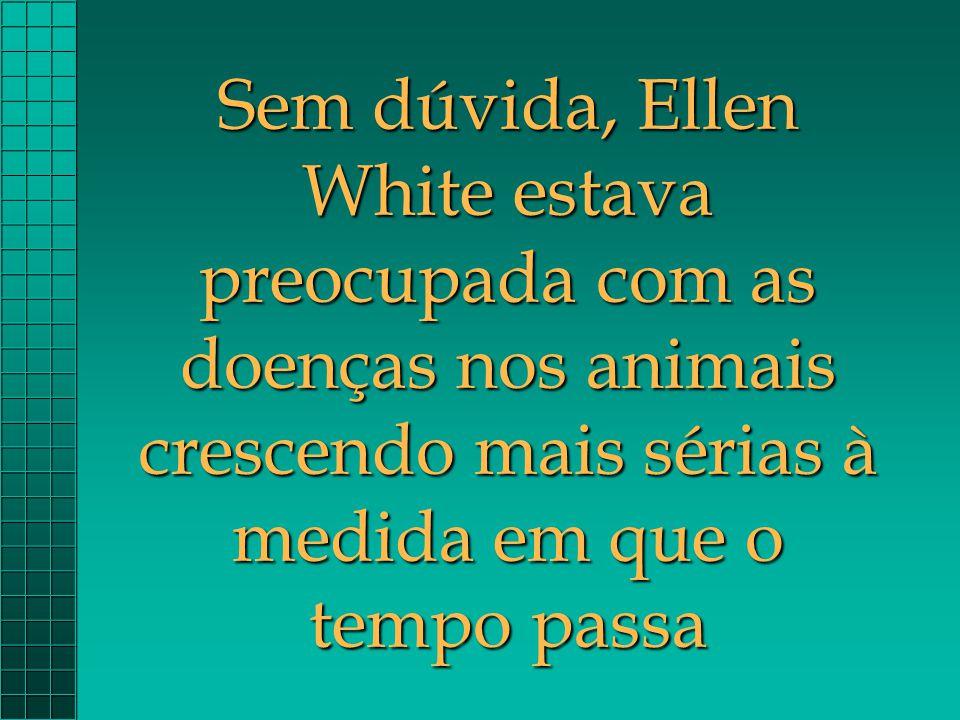 Sem dúvida, Ellen White estava preocupada com as doenças nos animais crescendo mais sérias à medida em que o tempo passa