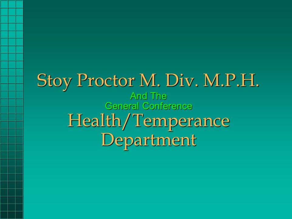 Stoy Proctor M. Div. M.P.H. And The General Conference Health/Temperance Department
