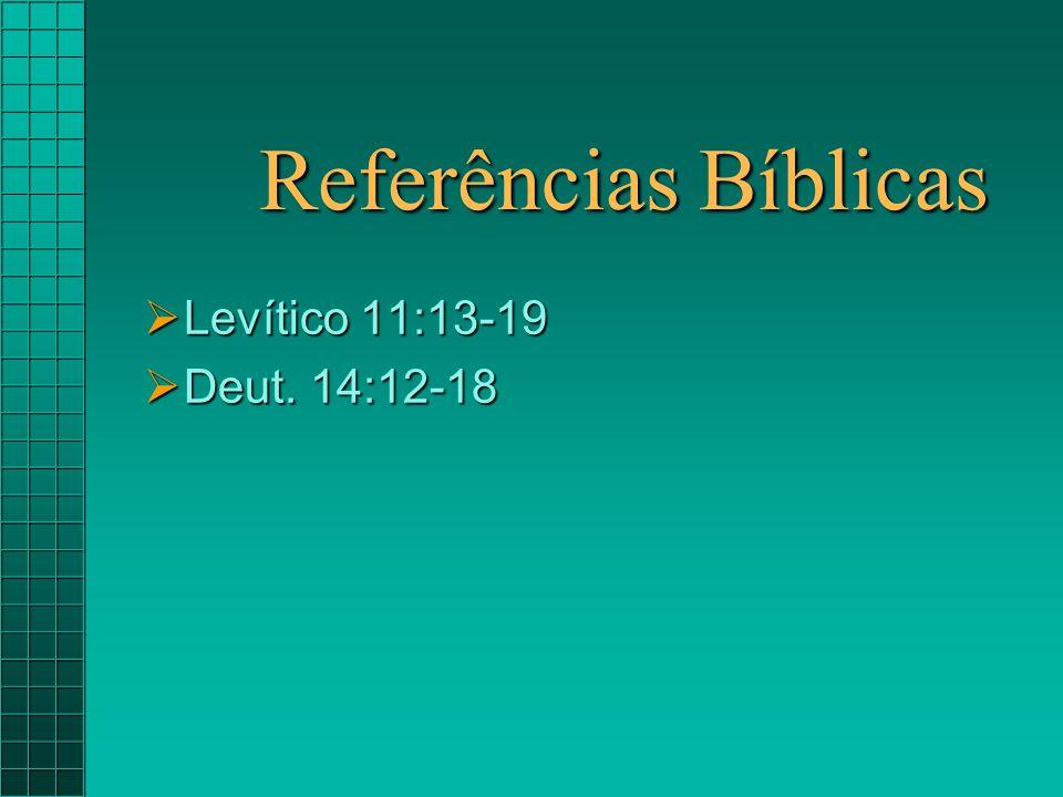 Referências Bíblicas Levítico 11:13-19 Deut. 14:12-18