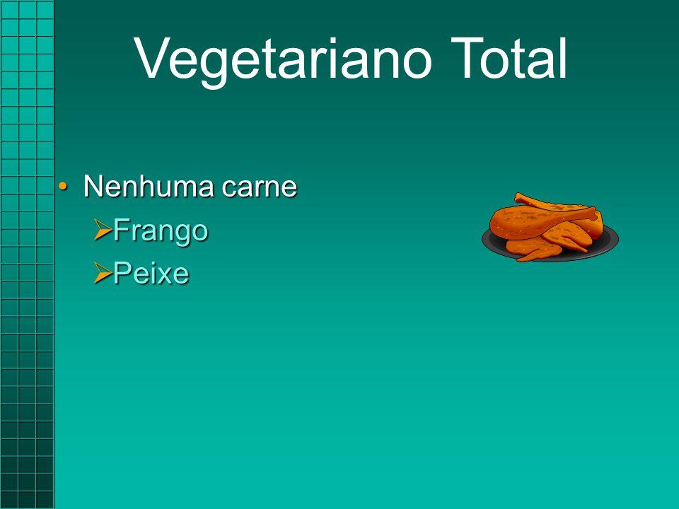 Vegetariano Total Nenhuma carne Frango Peixe