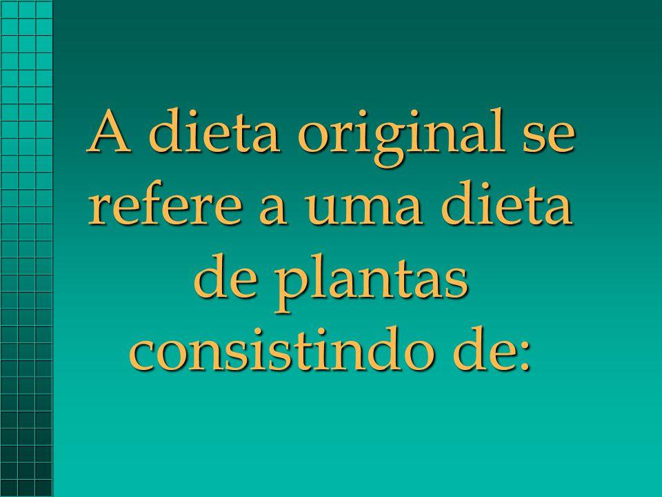 A dieta original se refere a uma dieta de plantas consistindo de: