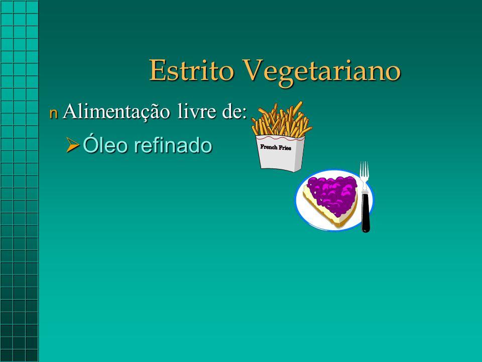 Estrito Vegetariano Alimentação livre de: Óleo refinado