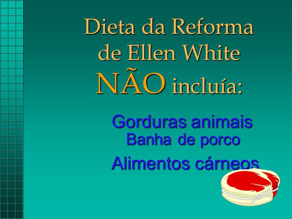 Dieta da Reforma de Ellen White NÃO incluía: