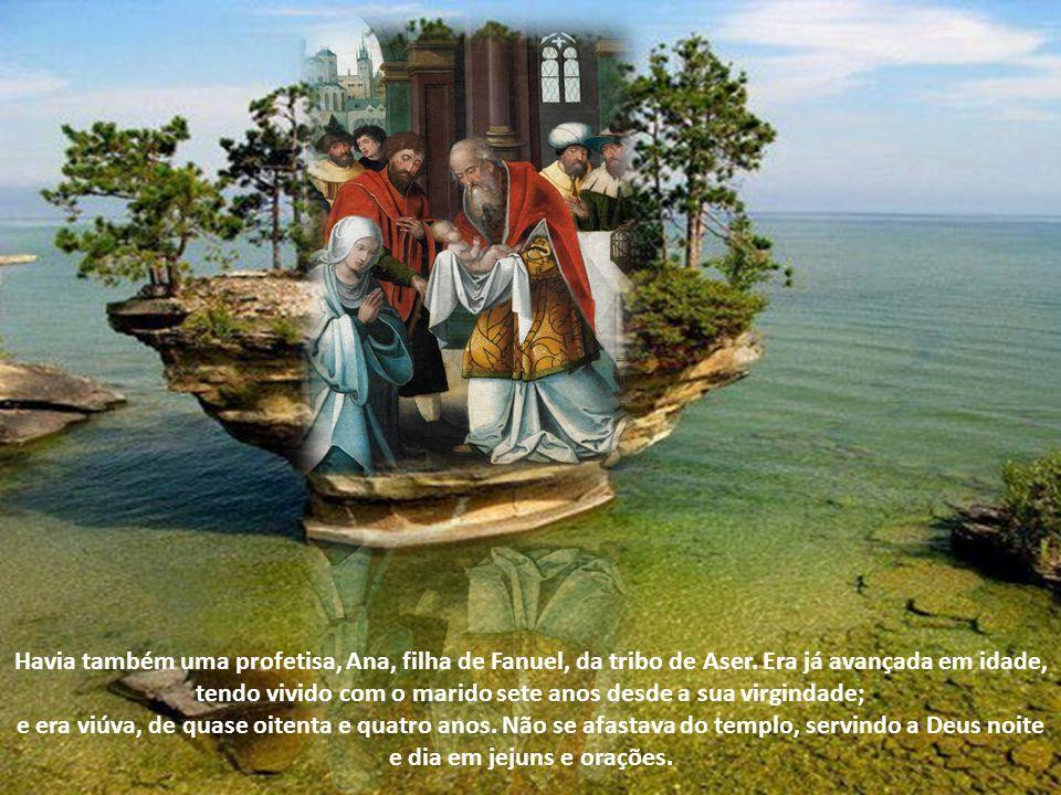 Havia também uma profetisa, Ana, filha de Fanuel, da tribo de Aser