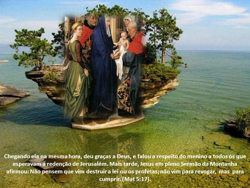 Chegando ela na mesma hora, deu graças a Deus, e falou a respeito do menino a todos os que esperavam a redenção de Jerusalém.