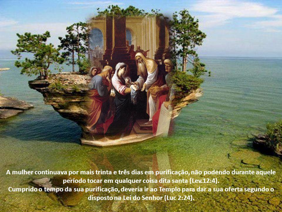 A mulher continuava por mais trinta e três dias em purificação, não podendo durante aquele período tocar em qualquer coisa dita santa (Lev.12:4).