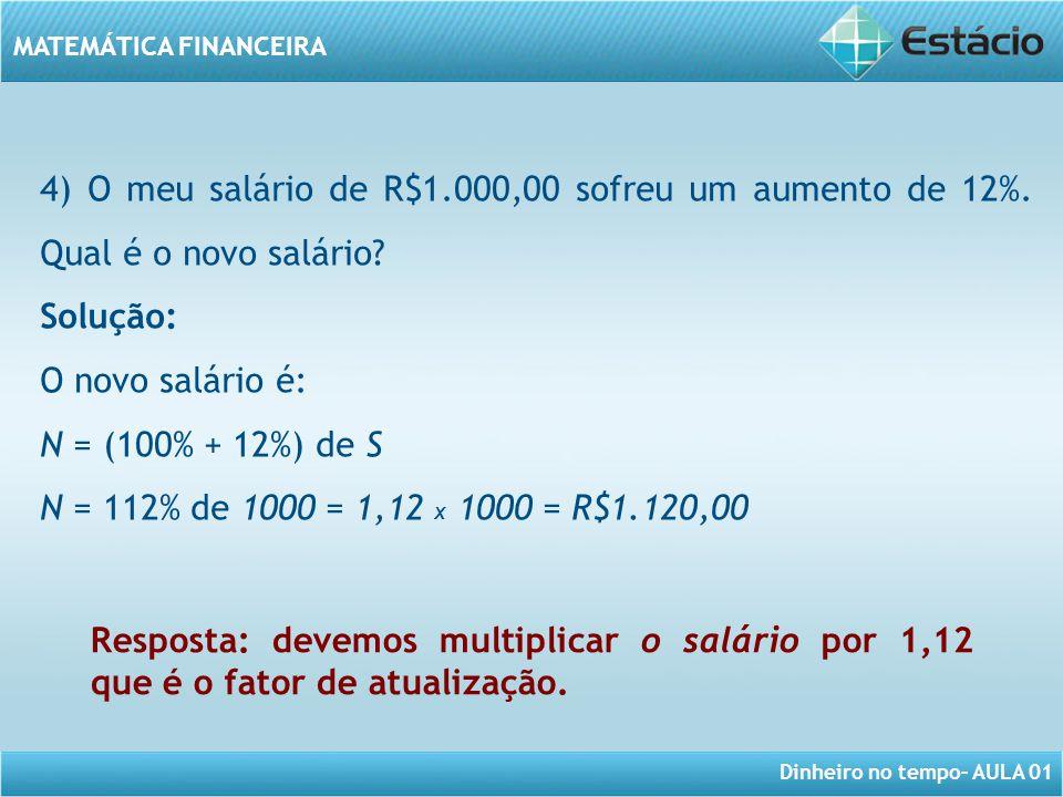 4) O meu salário de R$1. 000,00 sofreu um aumento de 12%