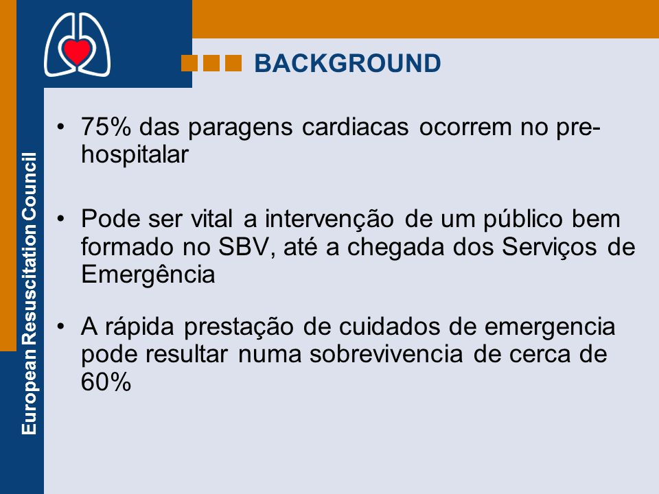 BACKGROUND 75% das paragens cardiacas ocorrem no pre-hospitalar.
