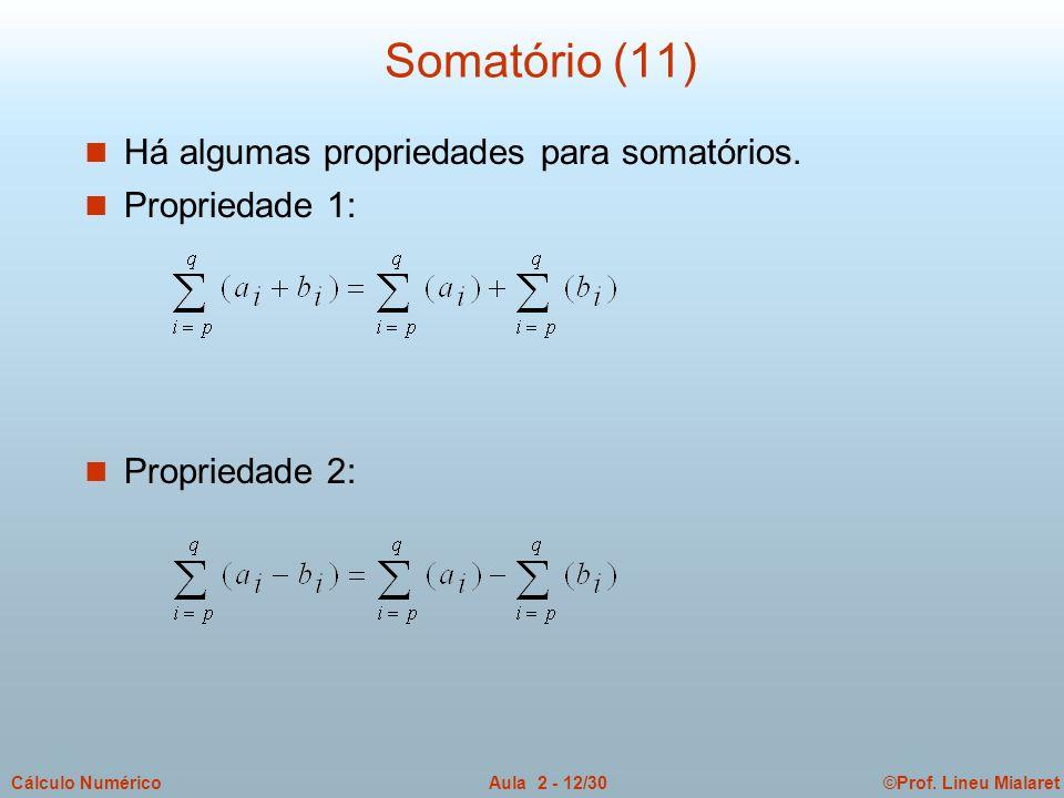 Somatório (11) Há algumas propriedades para somatórios. Propriedade 1:
