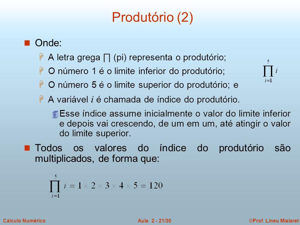 Produtório (2) Onde: A letra grega ∏ (pi) representa o produtório; O número 1 é o limite inferior do produtório;
