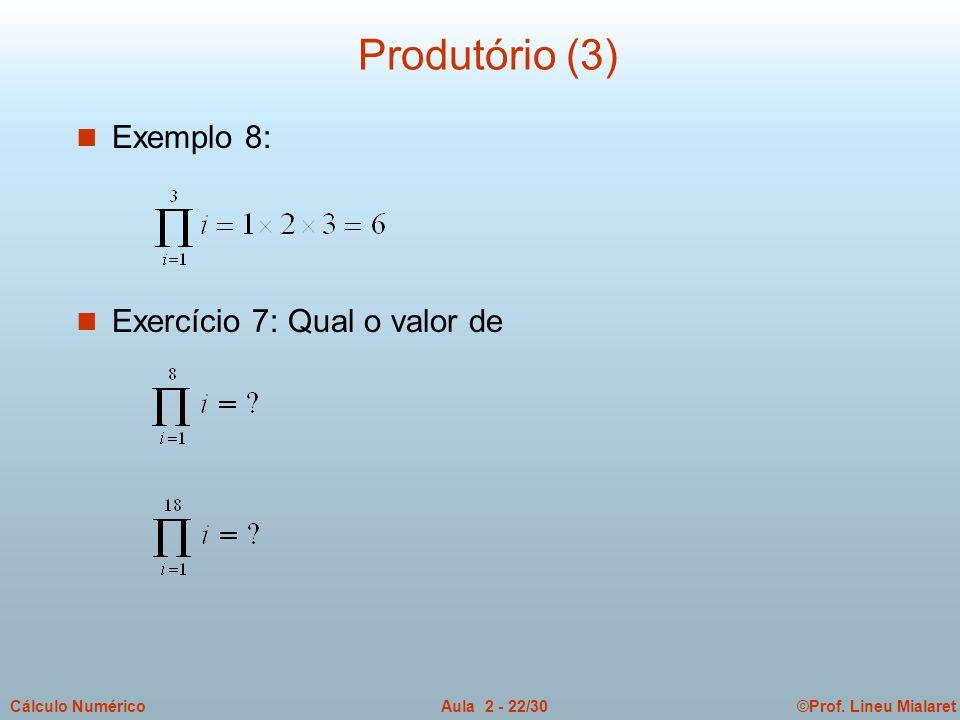 Produtório (3) Exemplo 8: Exercício 7: Qual o valor de