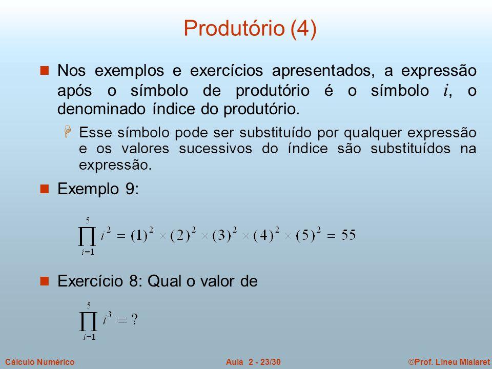 Produtório (4) Nos exemplos e exercícios apresentados, a expressão após o símbolo de produtório é o símbolo i, o denominado índice do produtório.