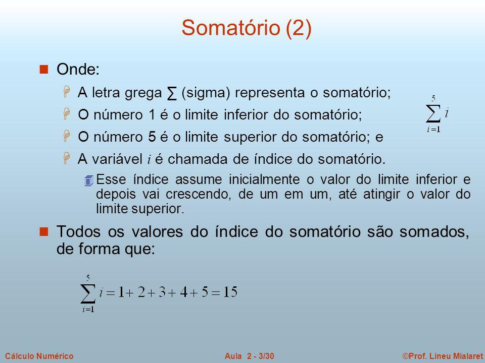 Somatório (2) Onde: A letra grega ∑ (sigma) representa o somatório; O número 1 é o limite inferior do somatório;