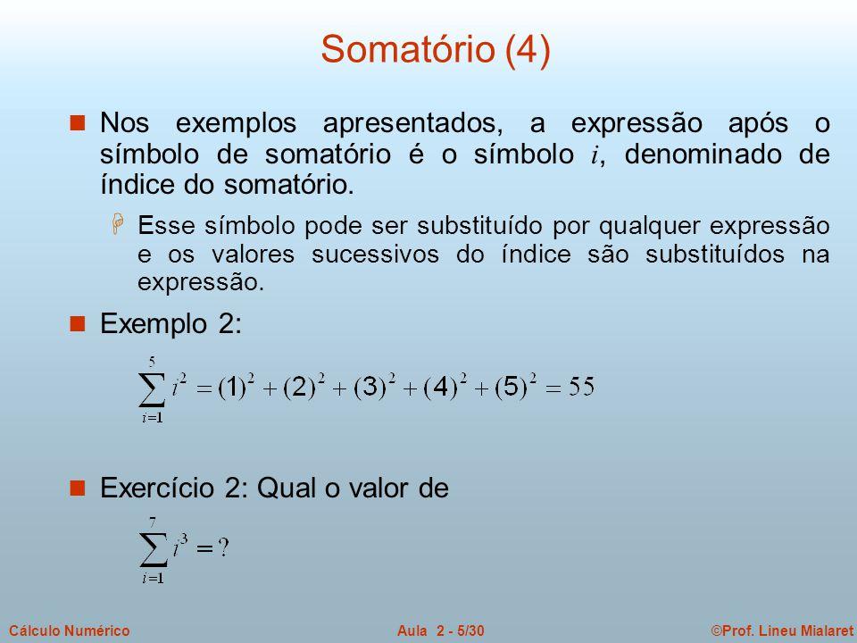 Somatório (4) Nos exemplos apresentados, a expressão após o símbolo de somatório é o símbolo i, denominado de índice do somatório.
