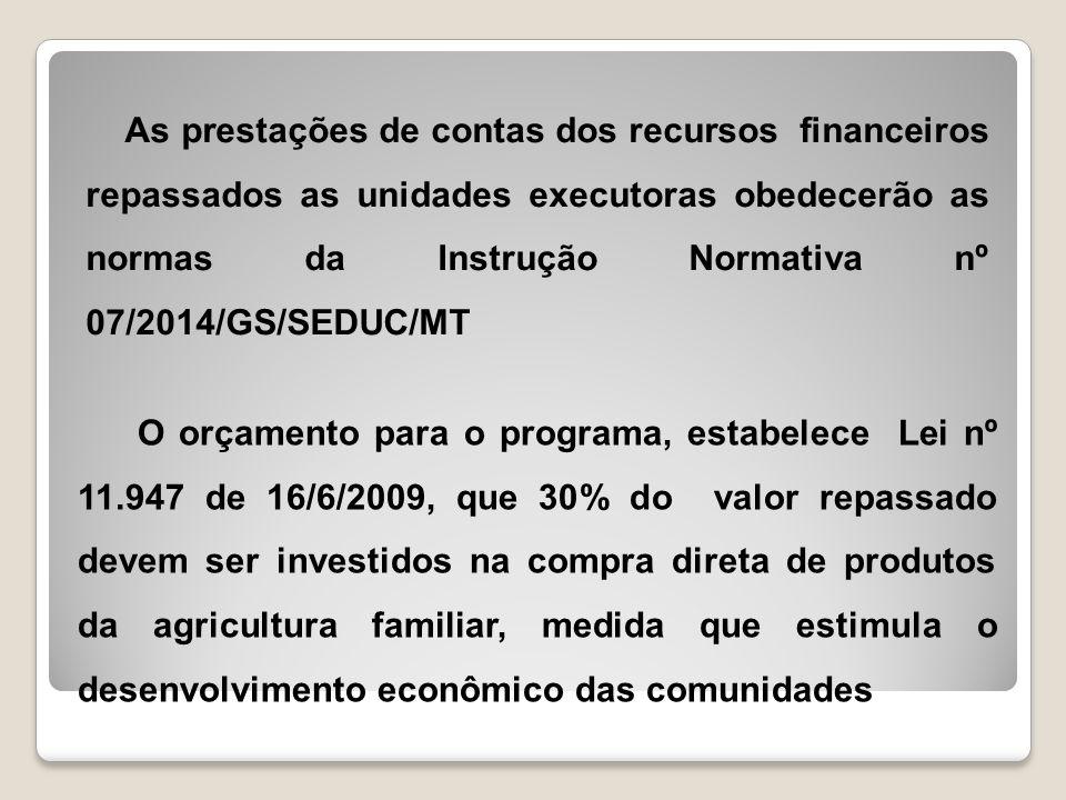 As prestações de contas dos recursos financeiros repassados as unidades executoras obedecerão as normas da Instrução Normativa nº 07/2014/GS/SEDUC/MT