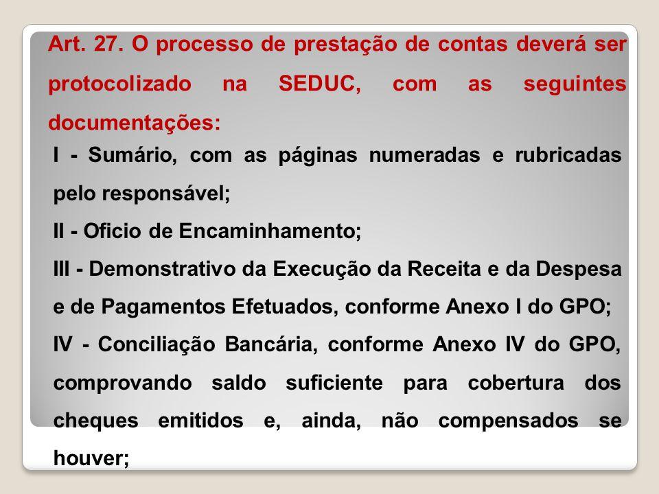 Art. 27. O processo de prestação de contas deverá ser protocolizado na SEDUC, com as seguintes documentações: