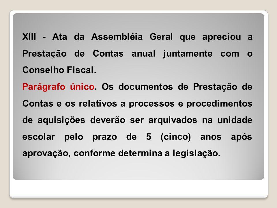 XIII - Ata da Assembléia Geral que apreciou a Prestação de Contas anual juntamente com o Conselho Fiscal.