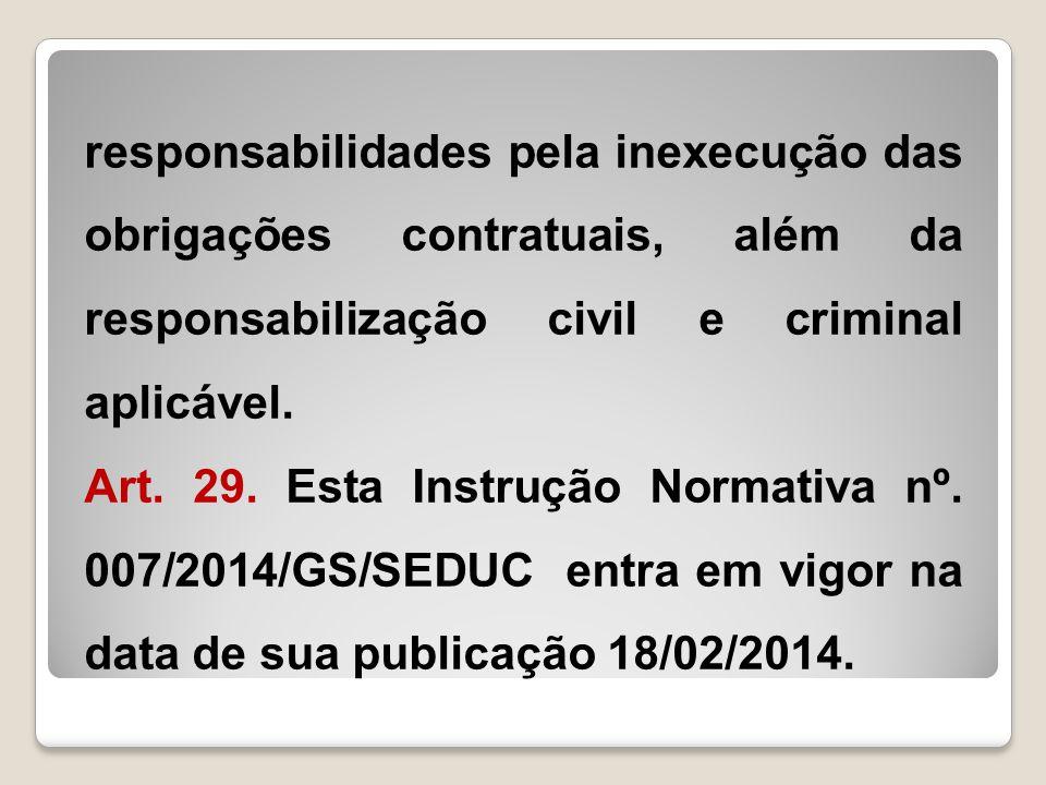 responsabilidades pela inexecução das obrigações contratuais, além da responsabilização civil e criminal aplicável.