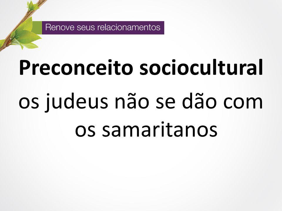 Preconceito sociocultural os judeus não se dão com os samaritanos