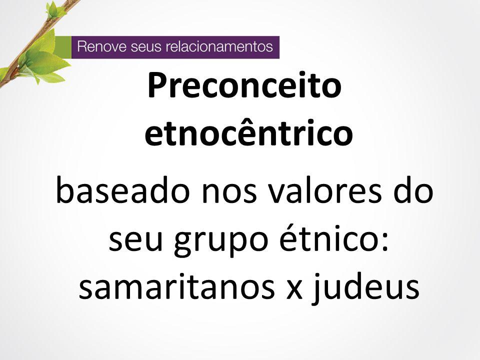 Preconceito etnocêntrico baseado nos valores do seu grupo étnico: samaritanos x judeus