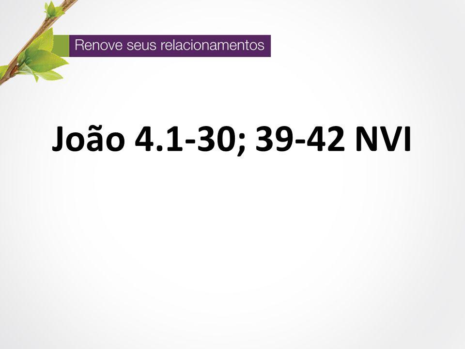 João 4.1-30; 39-42 NVI