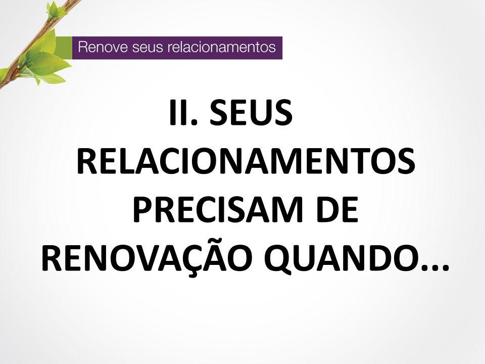 SEUS RELACIONAMENTOS PRECISAM DE RENOVAÇÃO QUANDO...