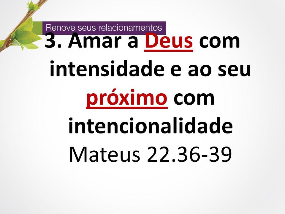 Amar a Deus com intensidade e ao seu próximo com intencionalidade Mateus 22.36-39