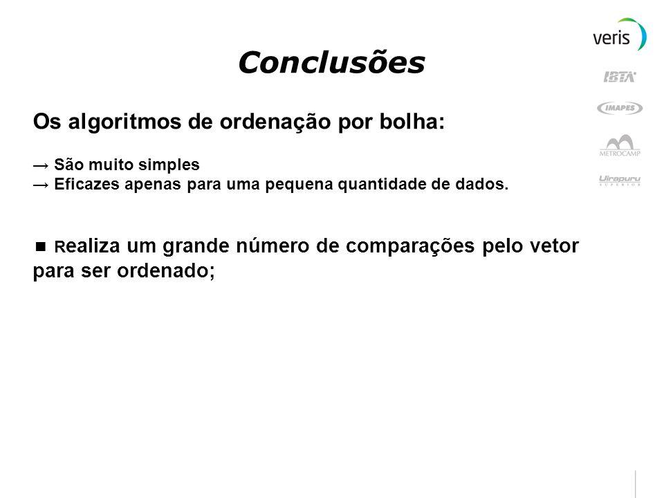 Conclusões Os algoritmos de ordenação por bolha: → São muito simples